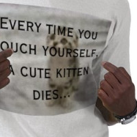 Every time you touch yourself, a ... T-shirt