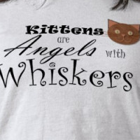 Kittens Are Angels With Whiskers T-shirt